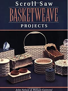 Making Wooden Baskets on Your Scroll Saw 2nd Edition: John Nelson