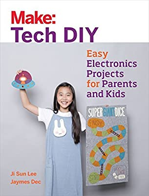 Make: Tech DIY: Easy Electronics Projects for Parents and Kids by Ji Sun Lee (2016-09-22)