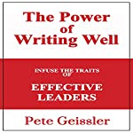 Writing: Infuse the Traits of Effective Leaders: The Power of Writing Well | Pete Geissler