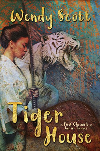 Tiger House: The First Chronicle of Jairus Tanner (The Chronicles of Jairus Tanner Book 1)