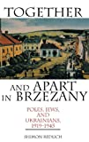 Together and Apart in Brzezany: Poles, Jews, and Ukrainians, 1919-1945 by Shimon Redlich front cover