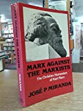 img - for Marx Against the Marxists: The Christian Humanism of Karl Marx by Jose Porfirio Miranda (1980-11-01) book / textbook / text book