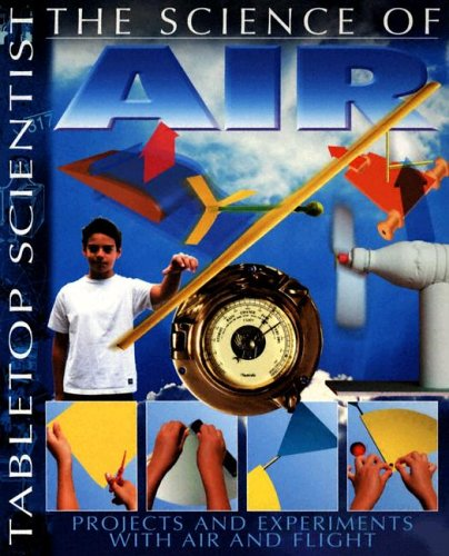 The Science of Air: Projects and Experiments with Air and Flight (Tabletop Scientist)