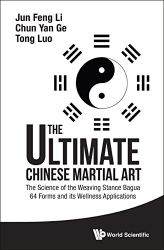 The Ultimate Chinese Martial Art:The Science of the Weaving Stance Bagua 64 Forms and its Wellness Applications (0)