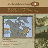 Conflicts, Changes, and Confederation, 1770-1867, Sheila Nelson, 1422200043