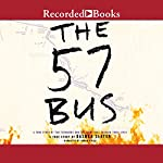 The 57 Bus: A True Story of Two Teenagers and the Crime That Changed Their Lives | Dashka Slater