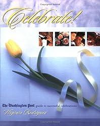 Celebrate! The Washington Post Guide to Successful Celebrations