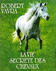 Ev-la vie secrete des chevaux par Robert Vavra