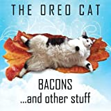 The Oreo Cat: Bacons, and other stuff