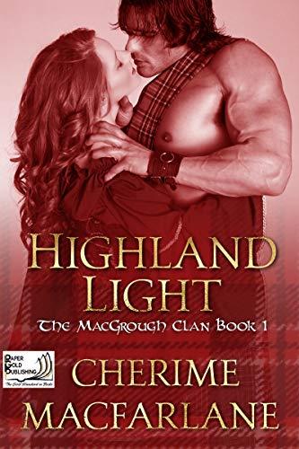 Book: Highland Light - The MacGrough Clan Book 1 by Cherime MacFarlane