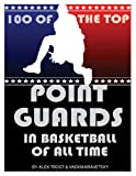 100 of the Top Point Guards in Basketball of All Time, Alex Trost and Vadim Kravetsky, 1492782645