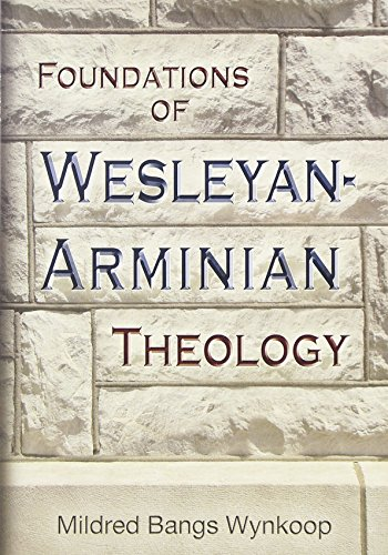 Foundations of Wesleyan-Arminian Theology