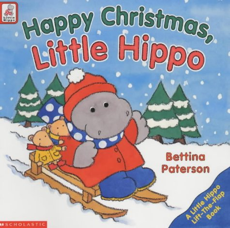 Happy Christmas Little Hippo (Lift the Flap Book): Amazon.co.uk: Paterson, Bettina: 9780439997904: Books