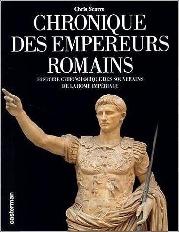 En ligne Chronique des Empereurs romains : Histoire chronologique des souverains de la Rome impériale pdf epub