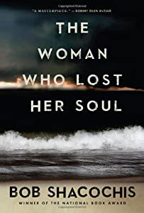 The Woman Who Lost Her Soul by Bob Shacochis (September 03,2013)