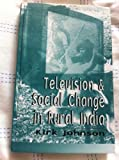 Television and Social Change in Rural India, Johnson, Kirk, 0761994211