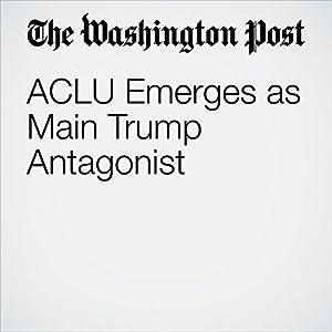 ACLU Emerges as Main Trump Antagonist