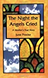 The Night the Angels Cried : A Mother's True Story, Proctor, June, 0974248304