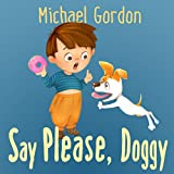 Books for Kids: Say Please, Doggy: (Children's book about a Little Boy Who Learns Manners, Picture Books, Preschool Books, Ages 3-5, Baby Books, Kids Book, Bedtime Story)