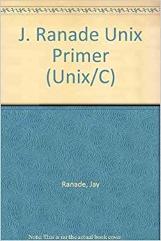 The J. Ranade Unix Primer (Unix/C) by Jay Ranade (1992-12-03)