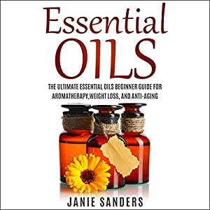 Essential Oils for Beginners: The Ultimate Guide for Learning About Essential Oils and How to Use Them Audiobook