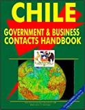 Chile Government and Business Contacts Handbook, International Business Publications Staff and Global Investment and Business Center, Inc. Staff, 0739760688
