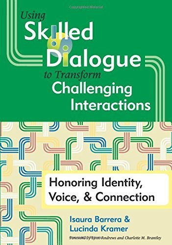 Using Skilled Dialogue to Transform Challenging Interactions: Honoring Identity, Voice, and Connection by Isaura Barrera Ph.D. (2009-04-29)