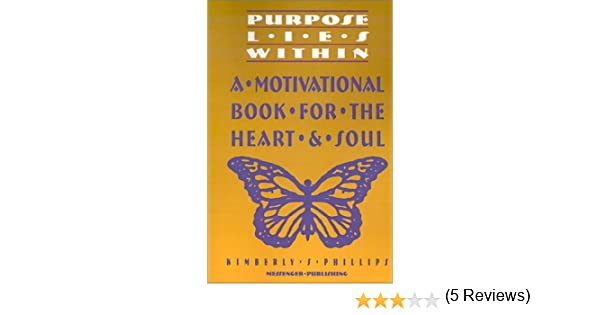 Purpose Lies Within: A Motivational Book For The Heart & Soul ...