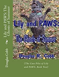 Lily and PAWS: The Ghosts of Summer: (The Case Files of Lily and PAWS: Book Two) (Volume 2)