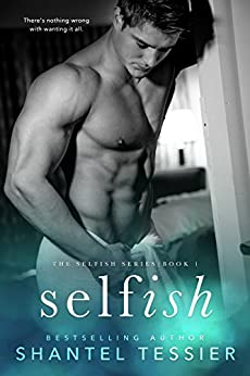 Selfish (Selfish Series Book 1) by [Tessier, Shantel]