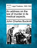 An address on the law of murder in its medical Aspects, John Charles Bucknill, 1240144830