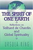 Spirit of One Earth : Reflections on Teilhard de Chardin and Global Spirituality, King, Ursula and King, 0913757934