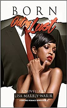 Born Out of Lust: A Destinee Romance Series Book 3 (Destinee Series) by [Marbly-Warir, Lisa]