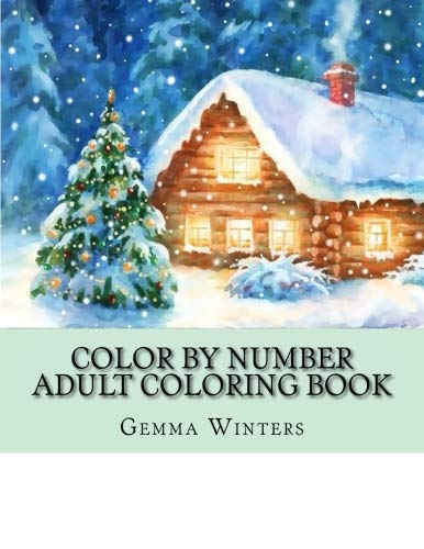 Color By Number Adult Coloring Book: Winter Scenes, Festive Holiday Christmas Winter Season Large Print Coloring Book For Adults (Adult Color By Number -