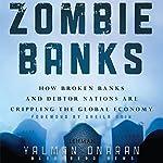 Zombie Banks: How Broken Banks and Debtor Nations Are Crippling the Global Economy | Yalman Onaran