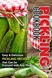Pickling Cookbook: Easy Delicious Pickling Recipes that Can be Enjoyed with Any Meal