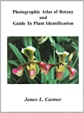 Photographic Atlas of Botany and Guide to Plant Identification, James L. Castner, 0962515000