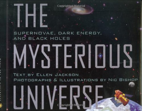 Mysterious Universe: Supernovae, Dark Energy, and Black Holes (Scientists in the Field Series) pdf epub