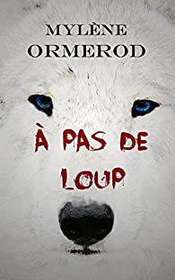 À pas de loup par Mylène Ormerod