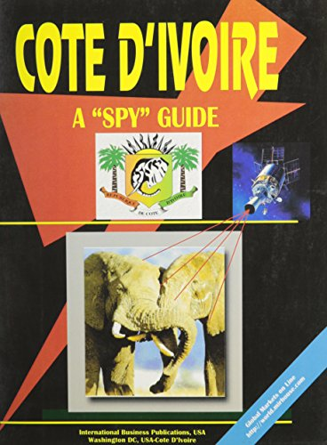 Cote D'Ivoire: A Spy Guide (World Business and Investment Opportunities Library)