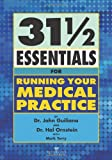 31 1/2 Essentials for Running Your Medical Practice, John Guiliana and Hal Ornstein, 0982705514