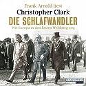 Die Schlafwandler: Wie Europa in den Ersten Weltkrieg zog Audiobook by Christopher Clark Narrated by Frank Arnold