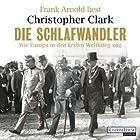Die Schlafwandler: Wie Europa in den Ersten Weltkrieg zog Hörbuch von Christopher Clark Gesprochen von: Frank Arnold