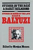 Studies in Honor of the Late Hasan M. Balyuzi (Studies in the Babi & Baha'i Religions, Volume 5)
