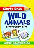 Simply Draw Wild Animals: Step by Simple Step (Simply Draw Anything! Book 1)