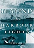 Beyond the Harbour Lights, Chris Mills, 1870325648