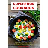Superfood Cookbook: Fast and Easy Soup, Salad, Casserole, Slow Cooker and Skillet Recipes to Help You Lose Weight Without Dieting: Healthy Cooking for Weight Loss (Cleanse and Detox Book 1)