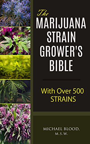 The Marijuana Strain Grower's Bible: with over 500 strains