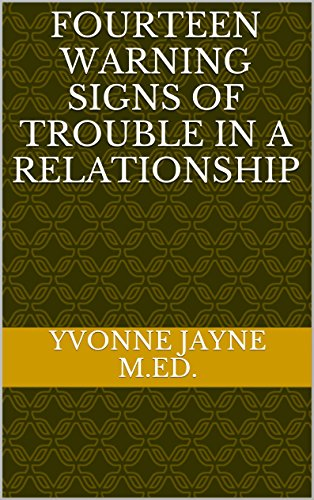Book: Fourteen Warning Signs of Trouble in a Relationship by Yvonne Jayne M.Ed.