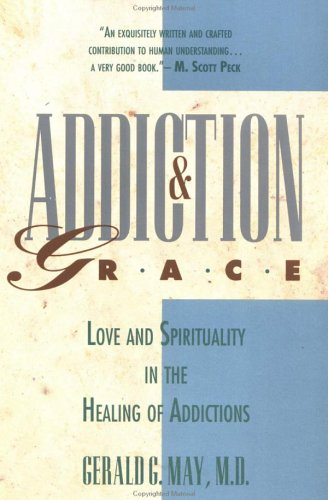 Addiction and Grace: Love and Spirituality in the Healing of Addictions -